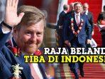 raja-belanda-willem-alexander-tiba-di-indonesia